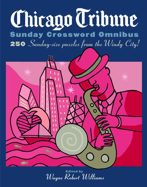Chicago Tribune Sunday Crossword Omnibus By Williams, Wayne Robert (EDT)