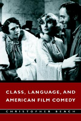 Class, Language, and American Film Comedy By Beach, Christopher