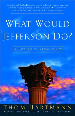 What Would Jefferson Do? By Hartmann, Thom