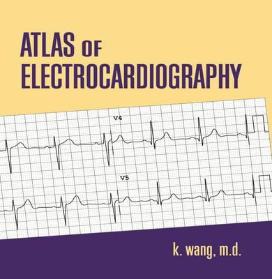 Atlas of Electrocardiography By Wang, K.